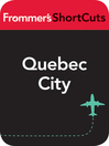 Quebec City (eBook): Frommer&#39;s Shortcuts Series, Book 576